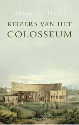 Anton van Hooff - Keizers van het Colosseum