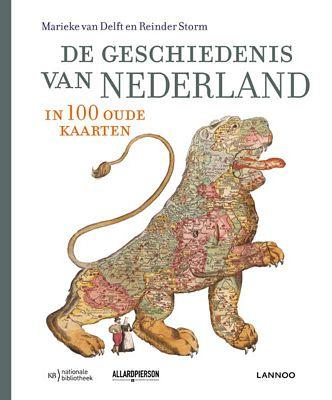 Marieke van Delft - De geschiedenis van Nederland in 100 oude kaarten