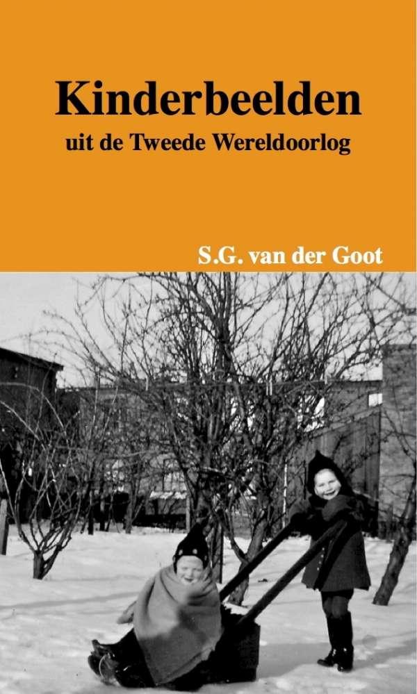 Kinderbeelden uit de Tweede Wereldoorlog<br />(S.G. van der Goot)