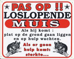Pas op!! Loslopende Muis